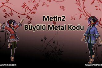 Büyülü Metal Kodu (Metin2)