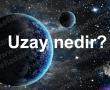 Uzay nedir?