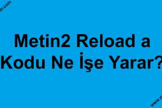 Metin2 Reload a kodu ne işe yarar?