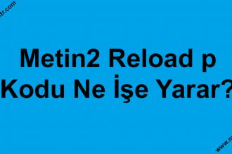 Metin2 Reload p kodu ne işe yarar?